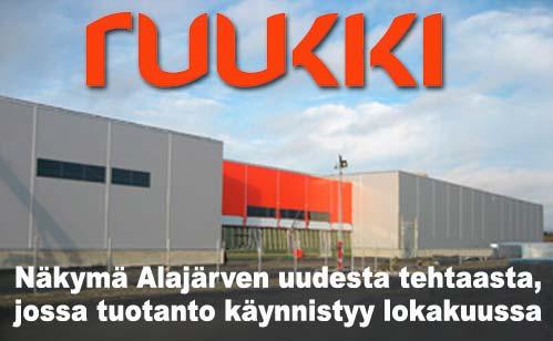 Ruukin uusi tehdas Alajärvellä valmistuu ensikuussa!